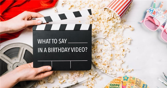 10 Birthday Video Ideas - What to Say in Birthday Video