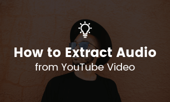 Top 6 Youtube Audio Ripper To Extract Audio From Youtube