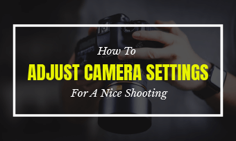 how to adjust camera settings
