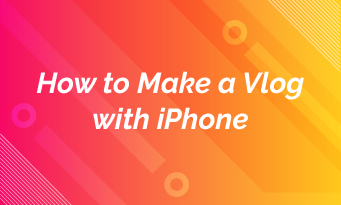 how to make a vlog with iphone