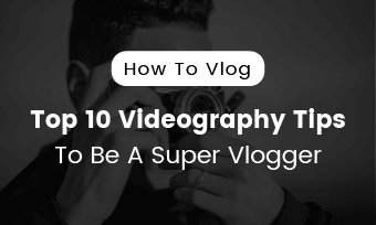 how to vlog 10 videography tips