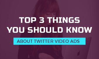 top 3 things you should know about twitter video ads