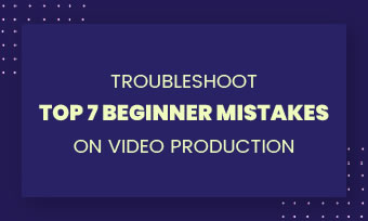 troubleshoot video production mistakes