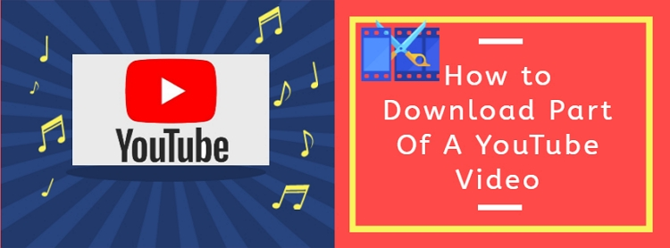 How to Download Part Of A YouTube Video