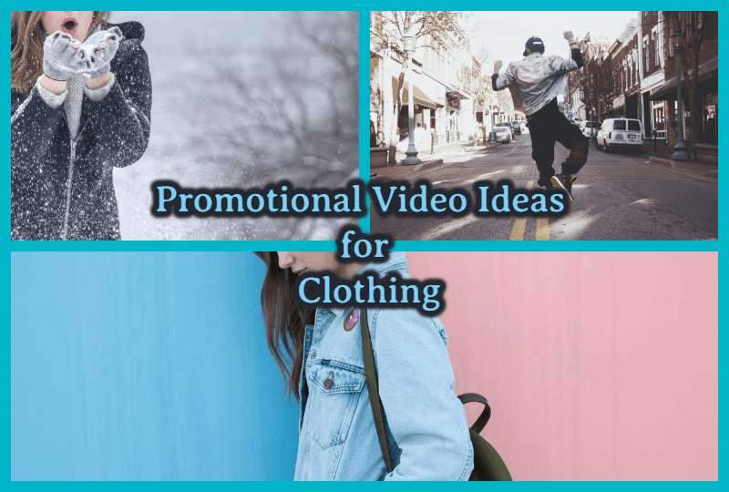 Promotional video ideas for clothing.