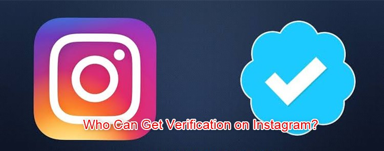 Who Can Get A Verified Account on Instagram