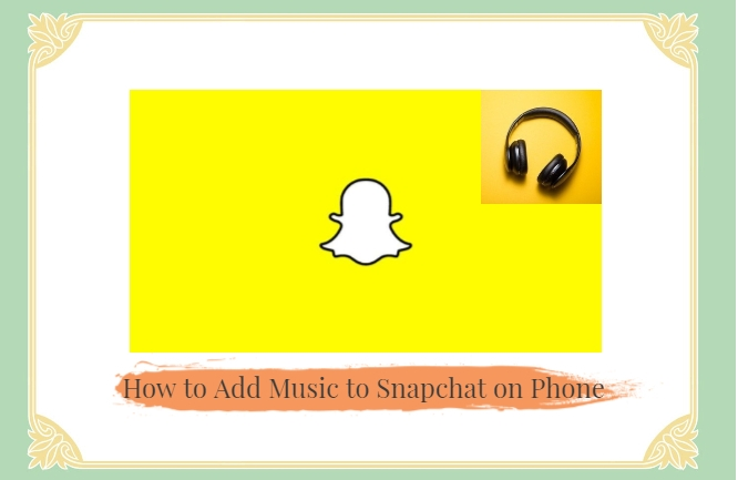 How to Add Music to Snapchat on Phone