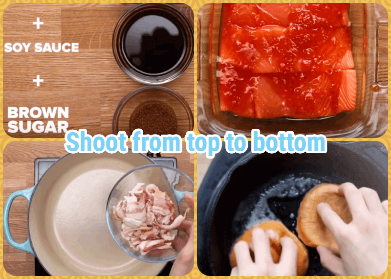 Learn Tasty video tricks, shoot from top to bottom.